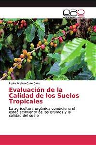 Evaluación de la Calidad de los Suelos Tropicales