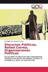 Discursos Políticos, Rafael Correa, Organizaciones Políticas