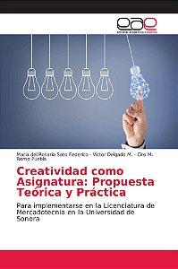 Creatividad como Asignatura: Propuesta Teórica y Práctica