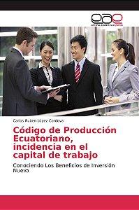 Código de Producción Ecuatoriano, incidencia en el capital d