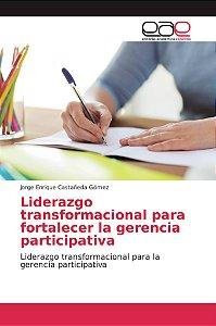 Liderazgo transformacional para fortalecer la gerencia parti