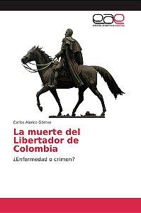 La muerte del Libertador de Colombia