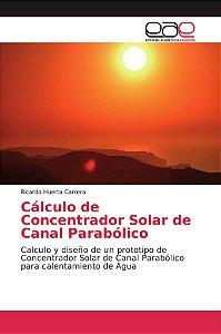 Cálculo de Concentrador Solar de Canal Parabólico