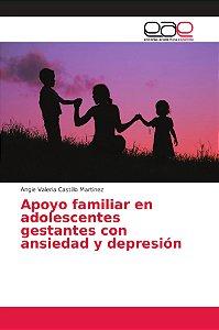 Apoyo familiar en adolescentes gestantes con ansiedad y depr
