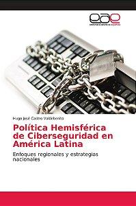 Política Hemisférica de Ciberseguridad en América Latina