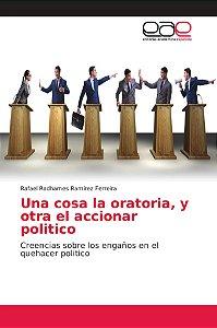 Una cosa la oratoria, y otra el accionar politico