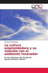 La cultura emprendedora y su relación con el ambiente innova