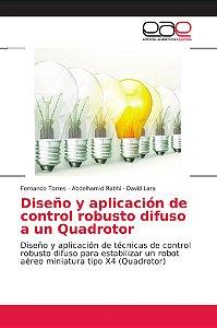 Diseño y aplicación de control robusto difuso a un Quadrotor