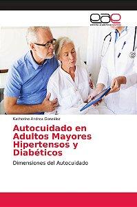 Autocuidado en Adultos Mayores Hipertensos y Diabéticos