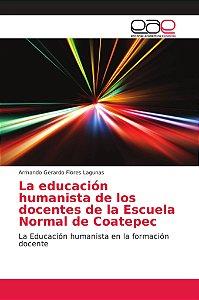 La educación humanista de los docentes de la Escuela Normal
