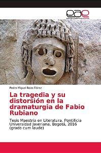 La tragedia y su distorsión en la dramaturgia de Fabio Rubia