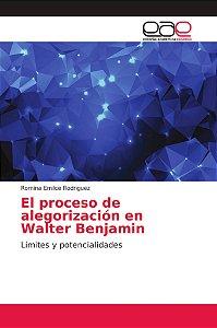 El proceso de alegorización en Walter Benjamin