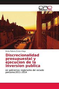 Discrecionalidad presupuestal y ejecucion de la inversion pu