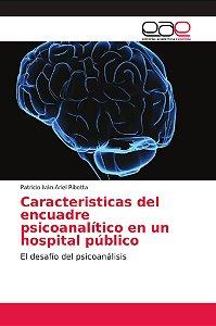 Caracteristicas del encuadre psicoanalítico en un hospital p