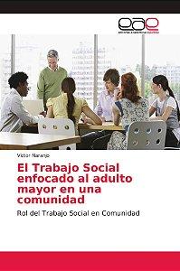 El Trabajo Social enfocado al adulto mayor en una comunidad