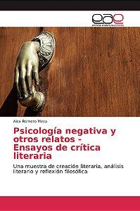 Psicología negativa y otros relatos - Ensayos de crítica lit