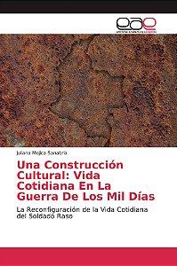 Una Construcción Cultural: Vida Cotidiana En La Guerra De Lo