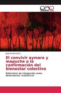 El convivir aymara y mapuche o la confirmación del bienestar