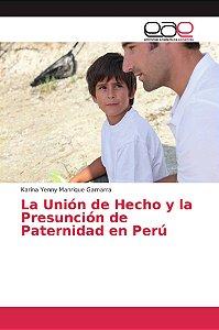 La Unión de Hecho y la Presunción de Paternidad en Perú