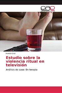 Estudio sobre la violencia ritual en televisión