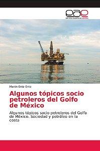 Algunos tópicos socio petroleros del Golfo de México