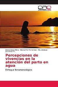 Percepciones de vivencias en la atención del parto en agua