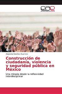 Construcción de ciudadanía, violencia y seguridad pública en