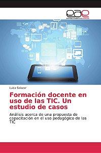 Formación docente en uso de las TIC. Un estudio de casos