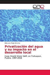Privatización del agua y su impacto en el desarrollo local