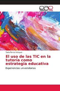 El uso de las TIC en la tutoría como estrategia educativa