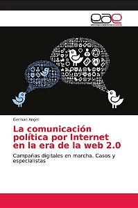 La comunicación política por Internet en la era de la web 2.