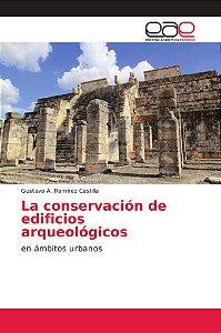La conservación de edificios arqueológicos