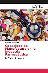 Capacidad de Manufactura en la Industria Farmacéutica