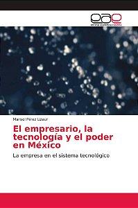 El empresario, la tecnología y el poder en México