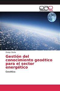 Gestión del conocimiento geoético para el sector energético