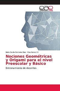 Nociones Geométricas y Origami para el nivel Preescolar y Bá