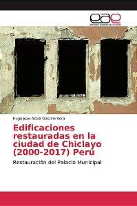 Edificaciones restauradas en la ciudad de Chiclayo (2000-201