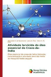 Atividade larvicida do óleo essencial do Cravo-da-Índia