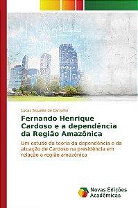 Fernando Henrique Cardoso e a dependência da Região Amazônic