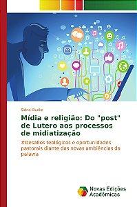 """Mídia e religião: Do """"post"""" de Lutero aos processos de midia"""