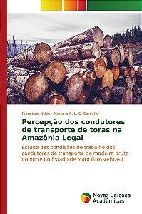Percepção dos condutores de transporte de toras na Amazônia