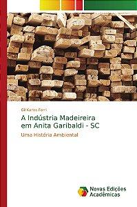 A Indústria Madeireira em Anita Garibaldi - SC