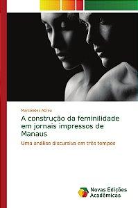 A construção da feminilidade em jornais impressos de Manaus