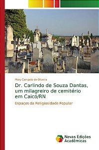 Dr. Carlindo de Souza Dantas; um milagreiro de cemitério em