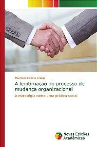 A legitimação do processo de mudança organizacional