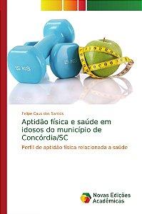 Aptidão física e saúde em idosos do município de Concórdia/S