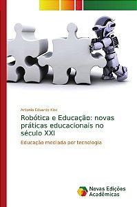 Robótica e Educação: novas práticas educacionais no século X