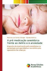A pré medicação anestésica frente ao delírio e à ansiedade