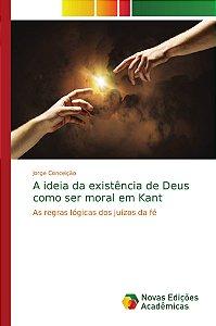 A ideia da existência de Deus como ser moral em Kant