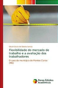 Flexibilidade do mercado de trabalho e a avaliação dos traba